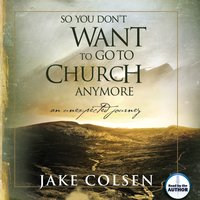 So You Don't Want To Go To Church Anymore - Jake Colsen