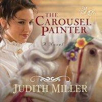The Carousel Painter - Judith Miller