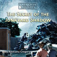 The Secret of the Junkyard Shadow - Kristiana Gregory