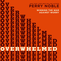 Overwhelmed - Perry Noble