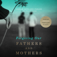 Forgiving Our Fathers and Mothers - Dr. Jill Hubbard, Leslie Leyland Fields