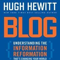 Blog: Understanding the Information Reformation That's Changing Your World - Hugh Hewitt