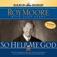 So Help Me God - Roy S. Moore