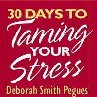 30 Days to Taming Your Stress - Deborah Smith Pegues