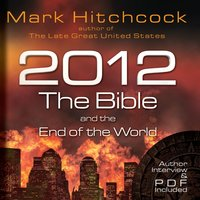 2012, the Bible, and the End of the World - Mark Hitchcock