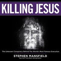 Killing Jesus - Stephen Mansfield