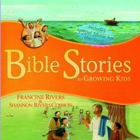 Bible Stories for Growing Kids - Francine Rivers, Shannon Rivers Coiboin