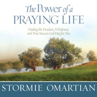 The Power of a Praying Life - Stormie Omartian