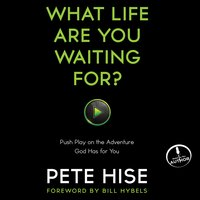 What Life Are You Waiting For? - Pete Hise