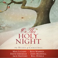 On This Holy Night - Rick Warren, Bill Hybels, Max Lucado, David Jeremiah, John Maxwell, Thomas Nelson, Jack W. Hayford