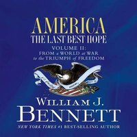 America: The Last Best Hope (Volume II) - William J. Bennett