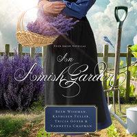 An Amish Garden - Kathleen Fuller, Beth Wiseman, Vannetta Chapman, Tricia Goyer