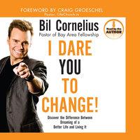 I Dare You to Change! - Bil Cornelius