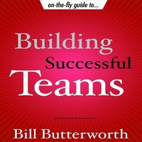 On the Fly Guide to Building Successful Teams - Bill Butterworth