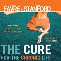 The Cure for the Chronic Life - Shane Stanford, Deanna Favre