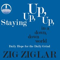 Staying Up, Up, Up in a Down, Down World - Zig Ziglar
