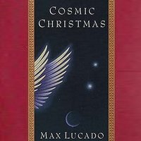 Cosmic Christmas - Max Lucado