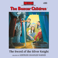 The Sword of the Silver Knight - Gertrude Chandler Warner