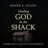 Finding God in the Shack - Roger E. Olson