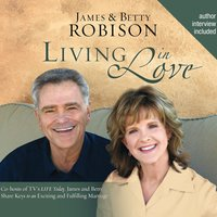 Living in Love - James Robison,Betty Robison