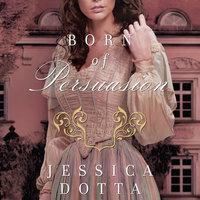 Born of Persuasion - Jessica Dotta