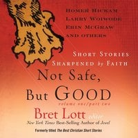 Not Safe, But Good - Bret Lott