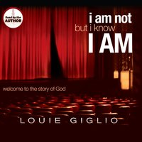 I Am Not, But I Know I Am - Louie Giglio
