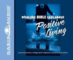 What the Bible Says About Positive Living - Oasis Audio