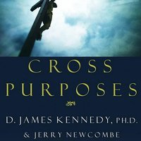 Cross Purposes: Discovering the Great Love of God for You - Jerry Newcombe, Dr. D. James Kennedy