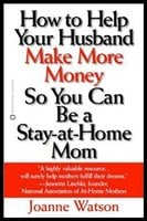 How To Help Your Husband Make More Money So You Can Be A Stay-At-Home Mom - Joanne Watson