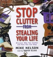 Stop Clutter from Stealing Your Life - Mike Nelson