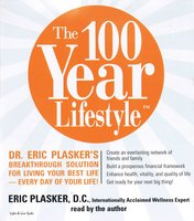 The 100 Year Lifestyle: Dr. Plasker's Breakthrough Solution for Living Your Best Life – Every Day of Your Life! - Dr. Eric Plasker