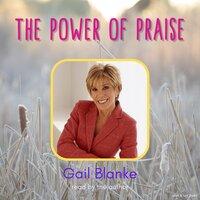 The Power of Praise - Gail Blanke