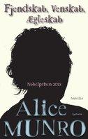 Fjendskab, Venskab, Ægteskab - Alice Munro