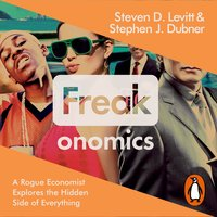 Freakonomics: A Rogue Economist Explores the Hidden Side of Everything - Stephen J. Dubner,Steven D. Levitt
