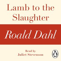 Lamb to the Slaughter (A Roald Dahl Short Story) - Roald Dahl