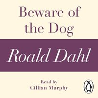 Beware of the Dog (A Roald Dahl Short Story) - Roald Dahl
