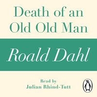 Death of an Old Old Man (A Roald Dahl Short Story) - Roald Dahl