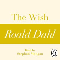 The Wish (A Roald Dahl Short Story) - Roald Dahl