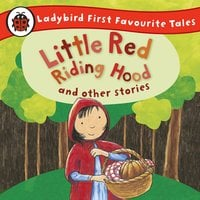 Little Red Riding Hood and Other Stories: Ladybird First Favourite Tales - Ladybird