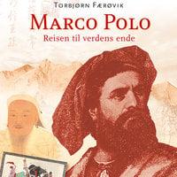 Marco Polo - reisen til verdens ende - Torbjørn Færøvik