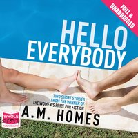 Hello Everybody: & Whose Story Is It, and Why Is It Always On Her Mind? - A.M. Homes