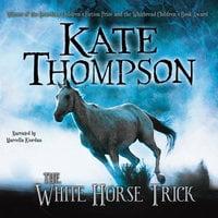 The White Horse Trick - Kate Thompson