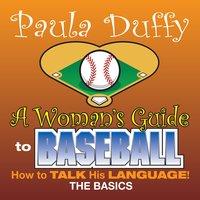 Woman's Guide to Baseball - Paula Duffy