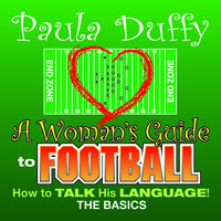 A Woman's Guide to Football: How to Talk His Language - Paula Duffy