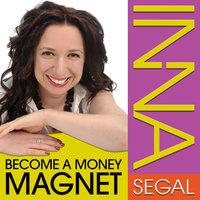 Become a Money Magnet - Inna Segal