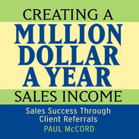 Creating a Million Dollar a Year Sales Income - Paul M. McCord