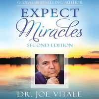 Expect Miracles: The Missing Secret to Astounding Success - Joe Vitale