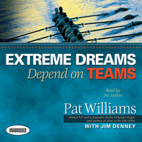 Extreme Dreams Depend on Teams: Foreword by Doc Rivers and Patrick Lencioni - Pat Williams,Jim Denney