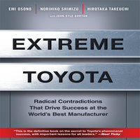Extreme Toyota: Radical Contradictions That Drive Success at the World's Best Manufacturer - Emi Osono, Norihiko Shimizu, Hirotaka Takeuchi